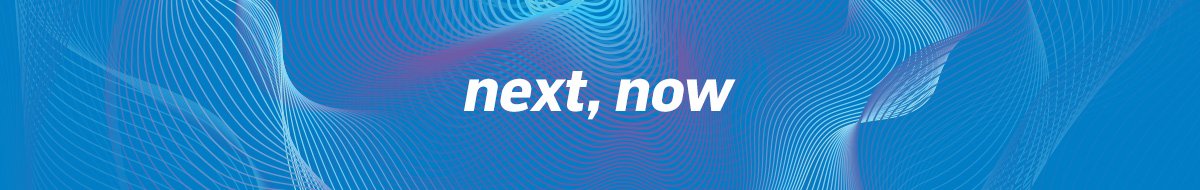 Next, Now